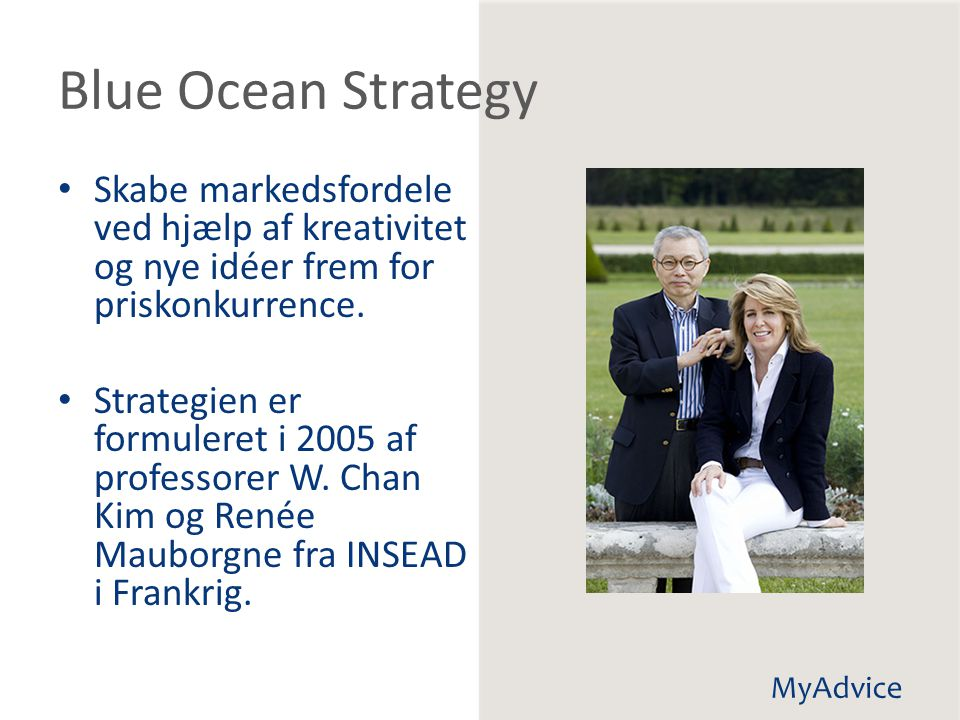 Blue Ocean Strategy Skabe markedsfordele ved hjælp af kreativitet og nye idéer frem for priskonkurrence.