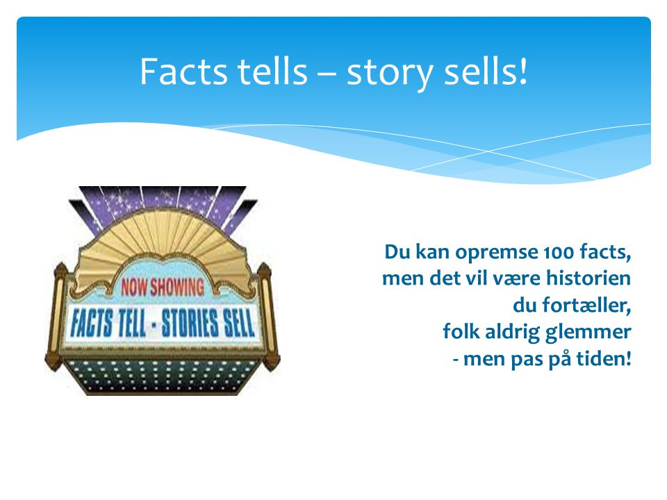 Facts tells – story sells!