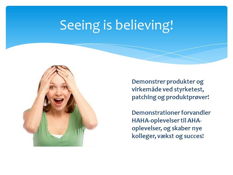 Seeing is believing! Demonstrer produkter og virkemåde ved styrketest, patching og produktprøver!