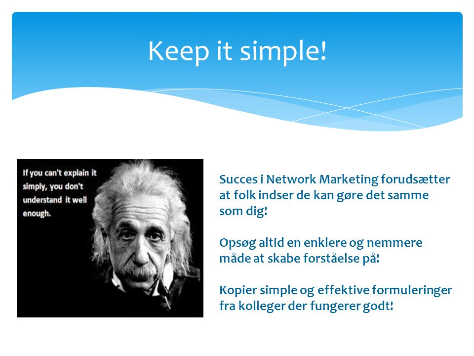 Keep it simple! Succes i Network Marketing forudsætter at folk indser de kan gøre det samme som dig!