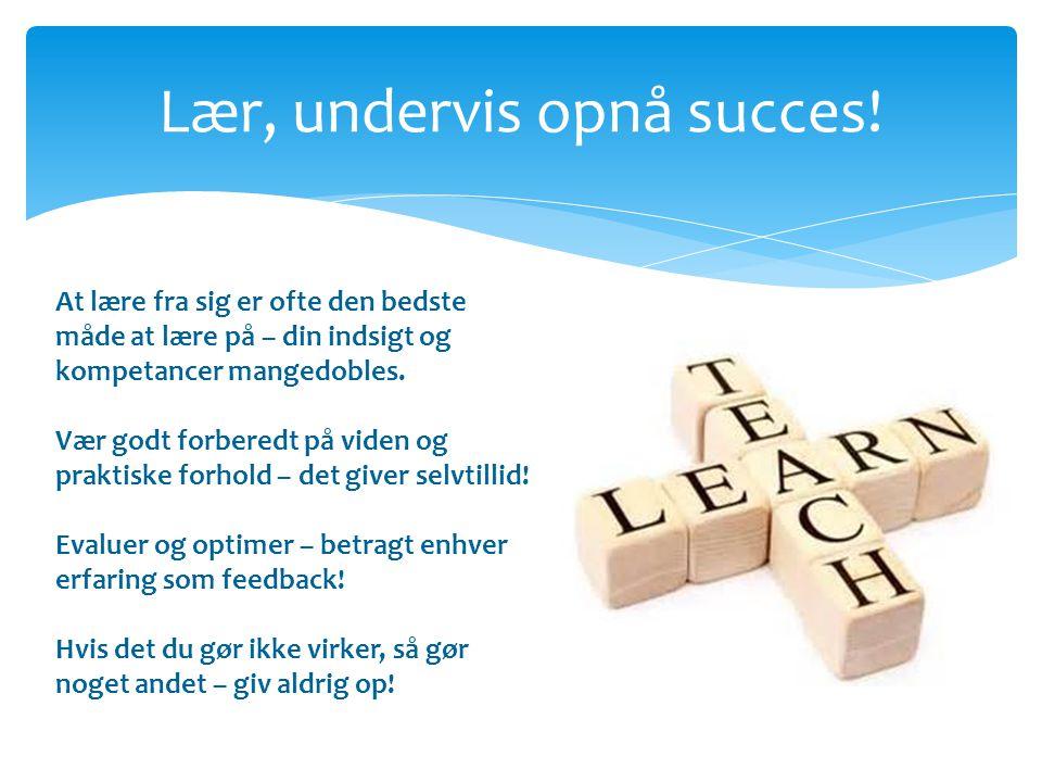 Lær, undervis opnå succes!