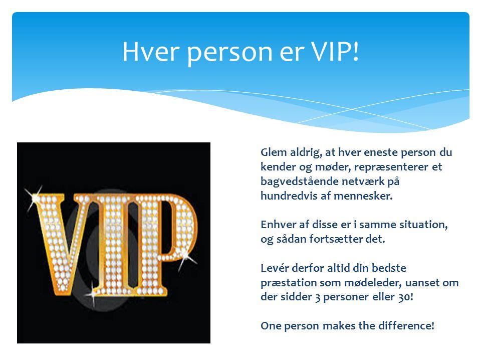 Hver person er VIP! Glem aldrig, at hver eneste person du kender og møder, repræsenterer et bagvedstående netværk på hundredvis af mennesker.