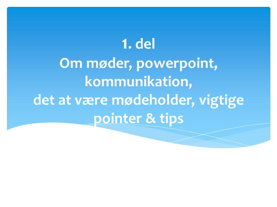 1. del Om møder, powerpoint, kommunikation, det at være mødeholder, vigtige pointer & tips