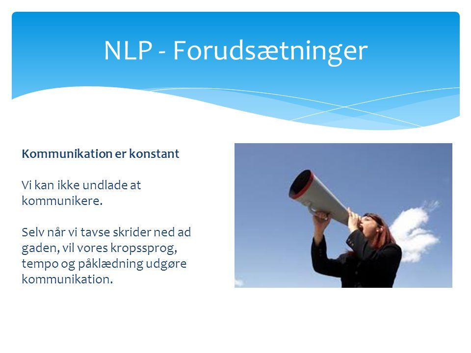 NLP - Forudsætninger Kommunikation er konstant