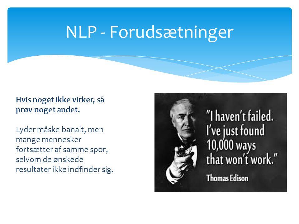 NLP - Forudsætninger Hvis noget ikke virker, så prøv noget andet.