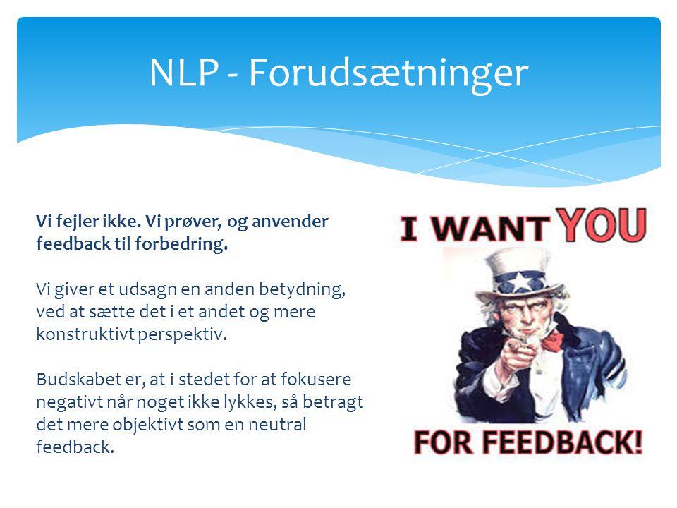 NLP - Forudsætninger Vi fejler ikke. Vi prøver, og anvender feedback til forbedring.
