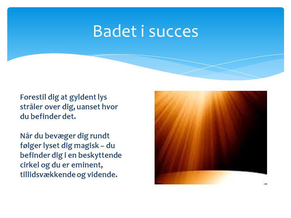 Badet i succes Forestil dig at gyldent lys stråler over dig, uanset hvor du befinder det.