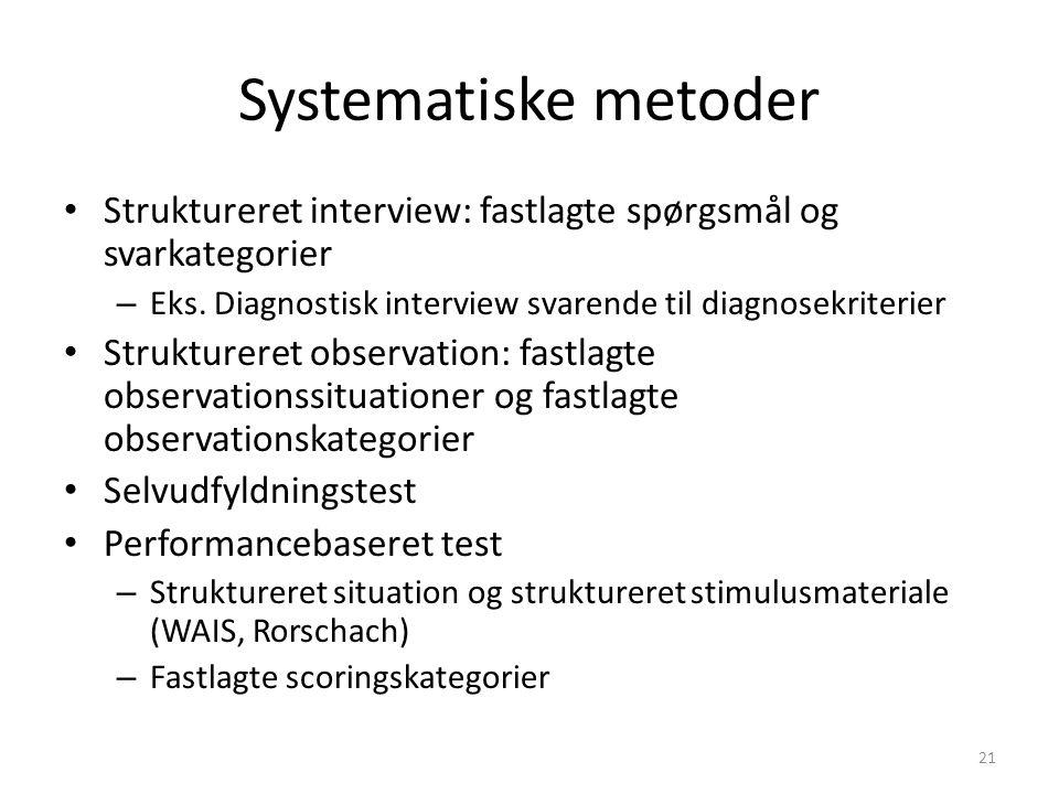 Systematiske metoder Struktureret interview: fastlagte spørgsmål og svarkategorier. Eks. Diagnostisk interview svarende til diagnosekriterier.