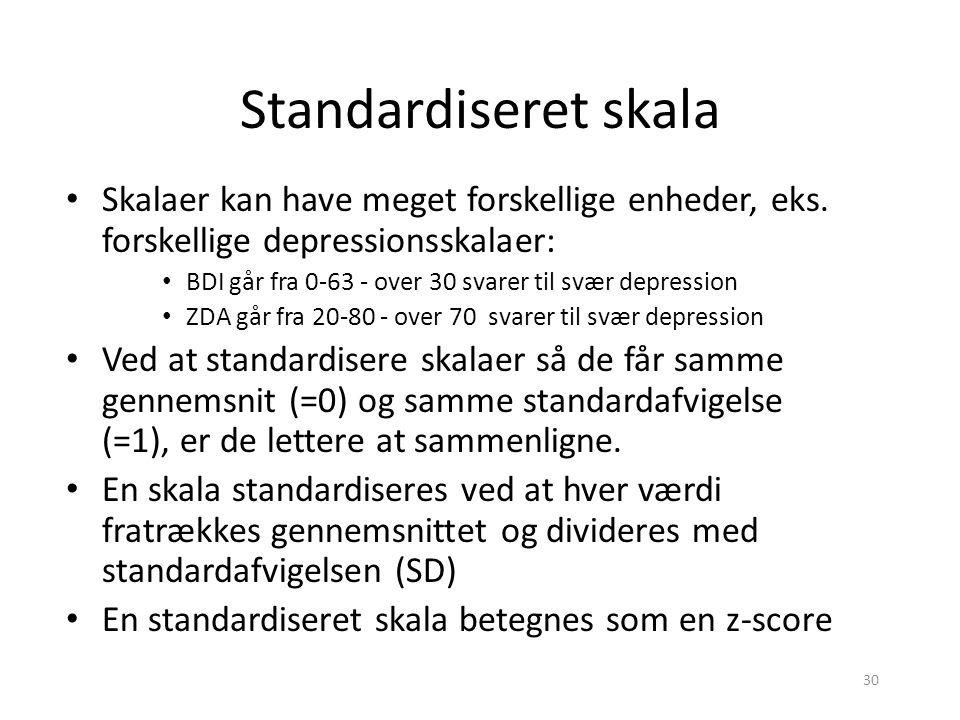 Standardiseret skala Skalaer kan have meget forskellige enheder, eks. forskellige depressionsskalaer: