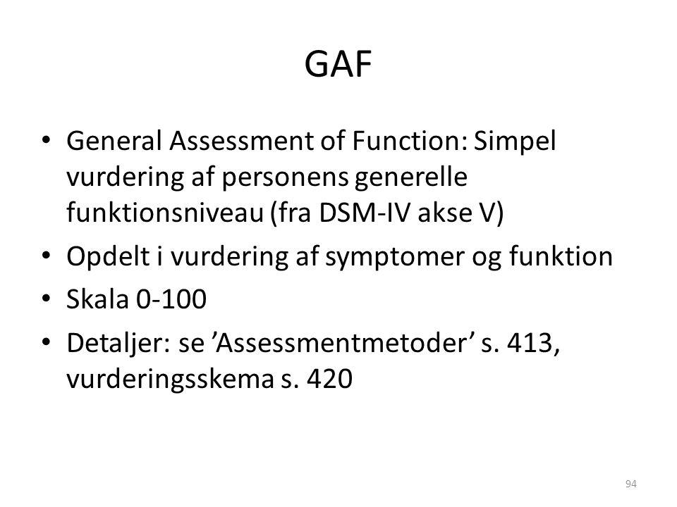 GAF General Assessment of Function: Simpel vurdering af personens generelle funktionsniveau (fra DSM-IV akse V)