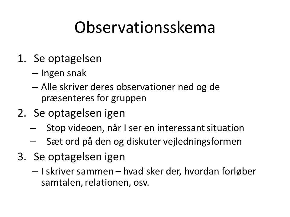 Observationsskema Se optagelsen Se optagelsen igen Ingen snak