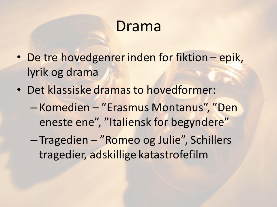 Drama De tre hovedgenrer inden for fiktion – epik, lyrik og drama