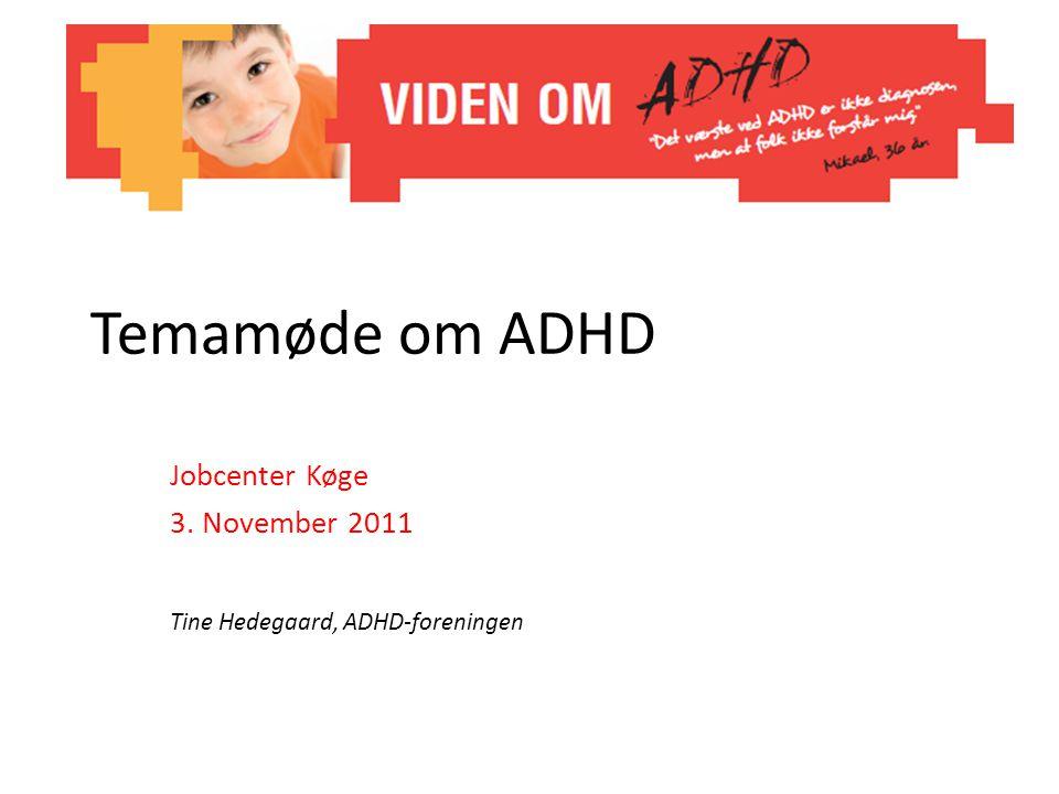 Jobcenter Køge 3. November 2011 Tine Hedegaard, ADHD-foreningen