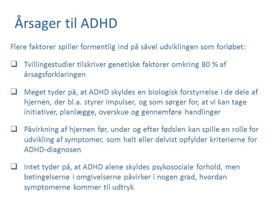 Årsager til ADHD Flere faktorer spiller formentlig ind på såvel udviklingen som forløbet: