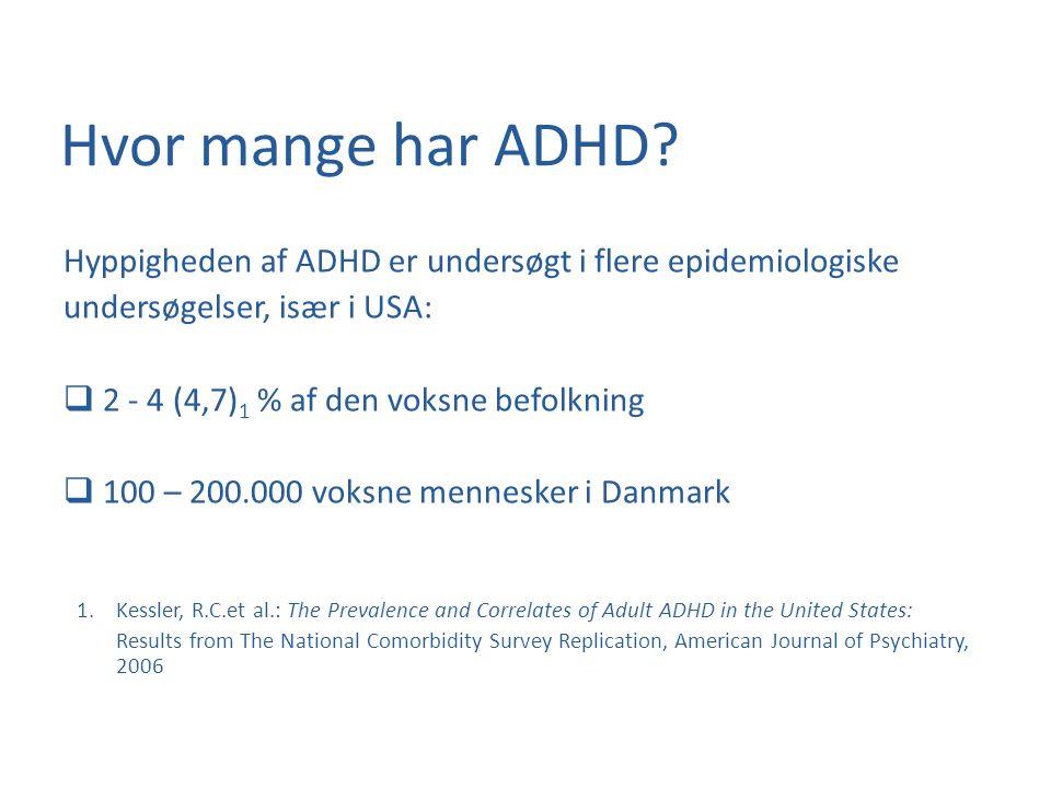 Hvor mange har ADHD Hyppigheden af ADHD er undersøgt i flere epidemiologiske. undersøgelser, især i USA: