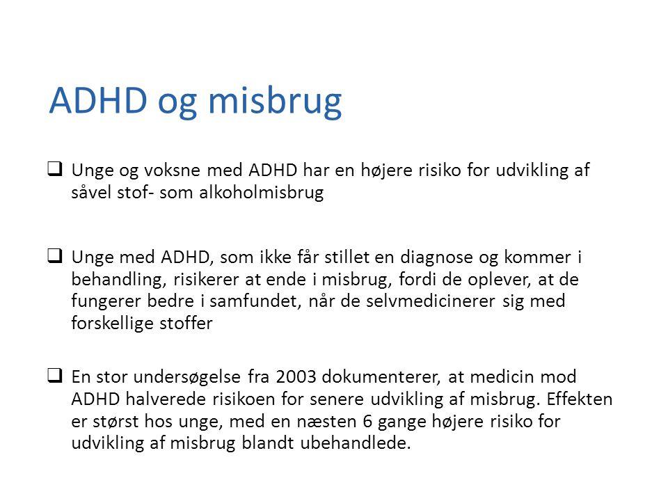 ADHD og misbrug Unge og voksne med ADHD har en højere risiko for udvikling af såvel stof- som alkoholmisbrug.