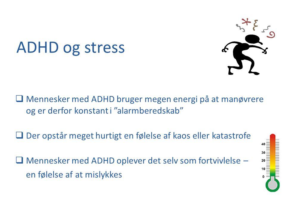 ADHD og stress Mennesker med ADHD bruger megen energi på at manøvrere og er derfor konstant i alarmberedskab