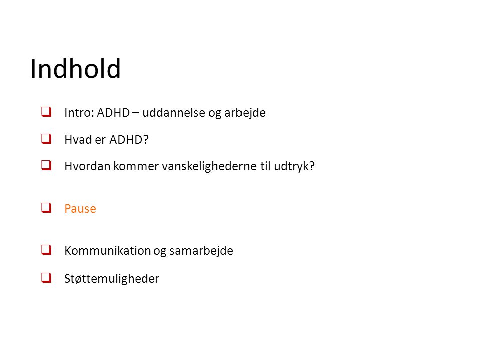 Indhold Intro: ADHD – uddannelse og arbejde Hvad er ADHD