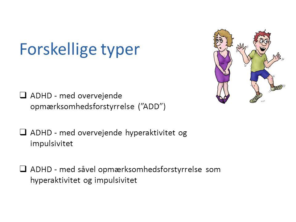 Forskellige typer ADHD - med overvejende opmærksomhedsforstyrrelse ( ADD ) ADHD - med overvejende hyperaktivitet og impulsivitet.
