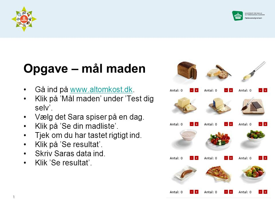 Opgave – mål maden Gå ind på www.altomkost.dk.