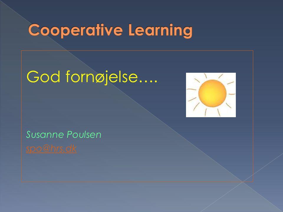 Cooperative Learning God fornøjelse…. Susanne Poulsen spo@hrs.dk