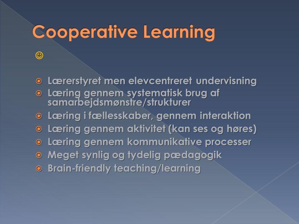 Cooperative Learning  Lærerstyret men elevcentreret undervisning