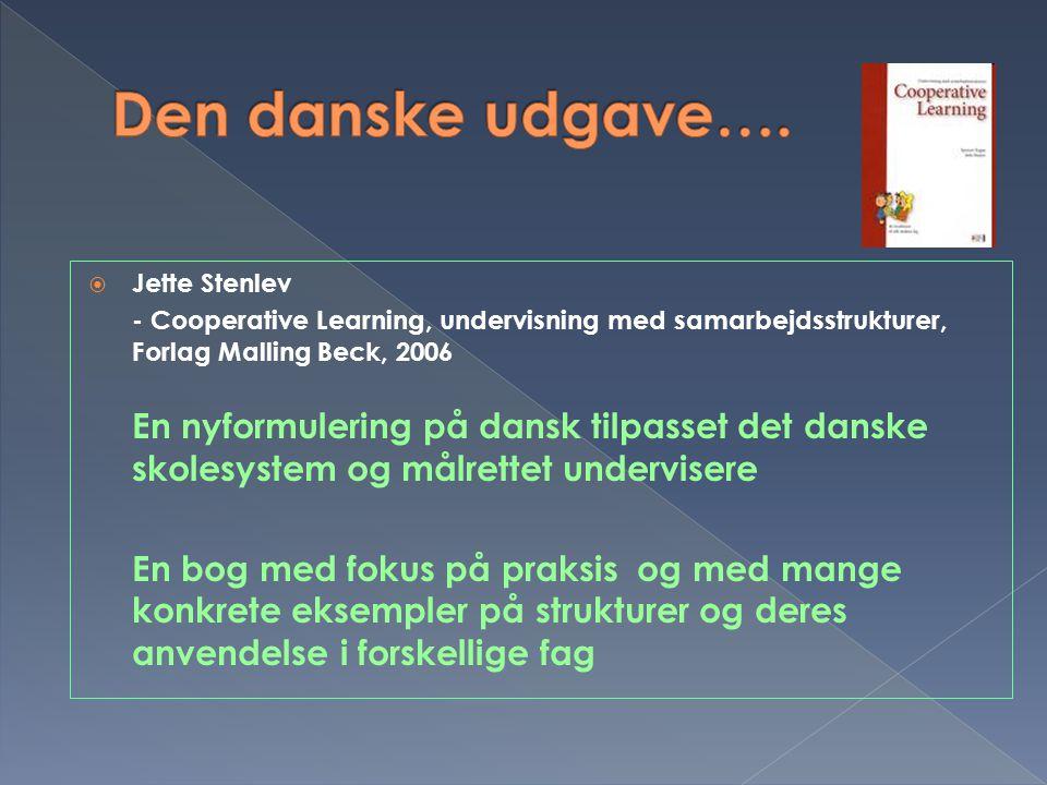 Den danske udgave…. Jette Stenlev. - Cooperative Learning, undervisning med samarbejdsstrukturer, Forlag Malling Beck, 2006.