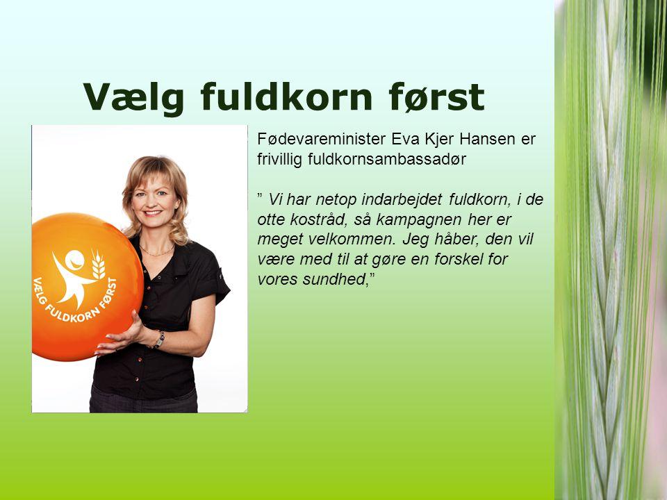 Vælg fuldkorn først Fødevareminister Eva Kjer Hansen er frivillig fuldkornsambassadør.