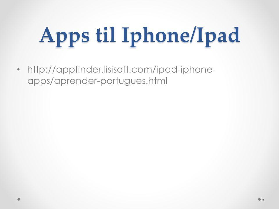 Apps til Iphone/Ipad http://appfinder.lisisoft.com/ipad-iphone-apps/aprender-portugues.html