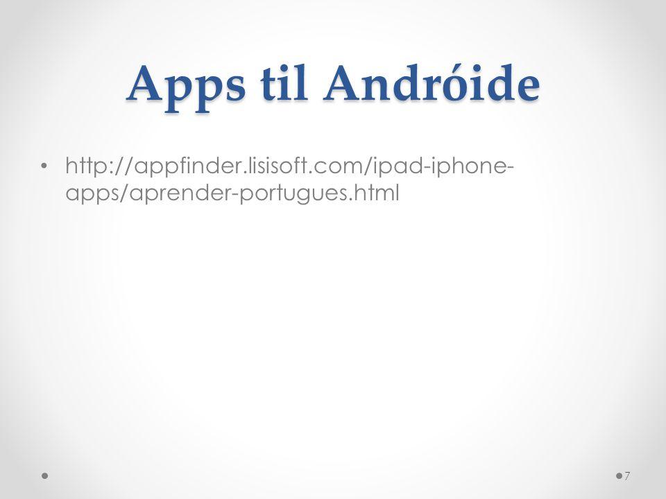 Apps til Andróide http://appfinder.lisisoft.com/ipad-iphone-apps/aprender-portugues.html
