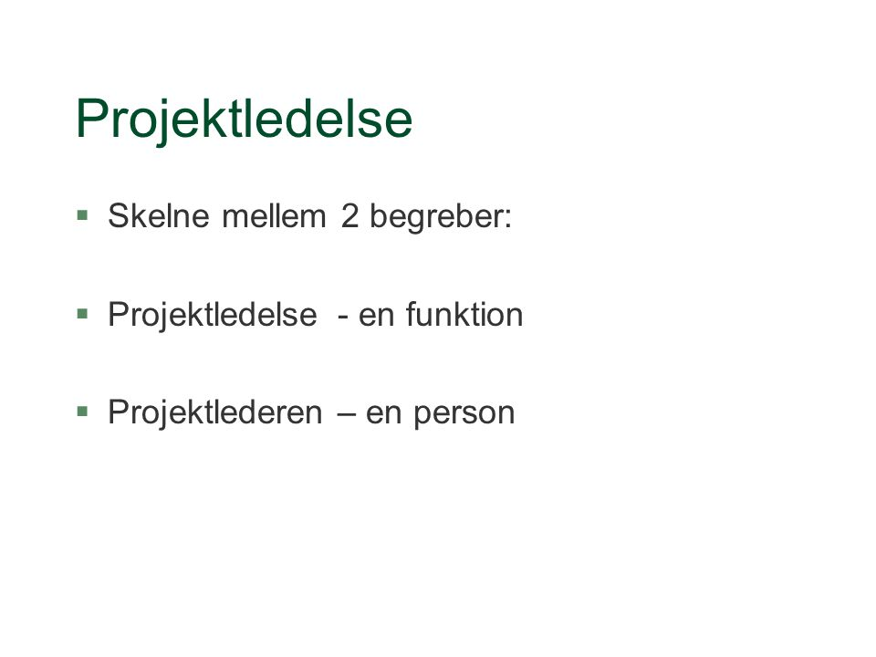 Projektledelse Skelne mellem 2 begreber: Projektledelse - en funktion