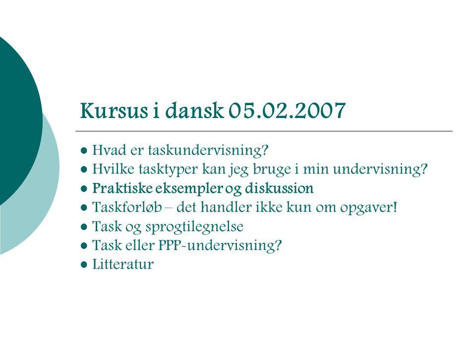 Kursus i dansk 05.02.2007 Hvad er taskundervisning