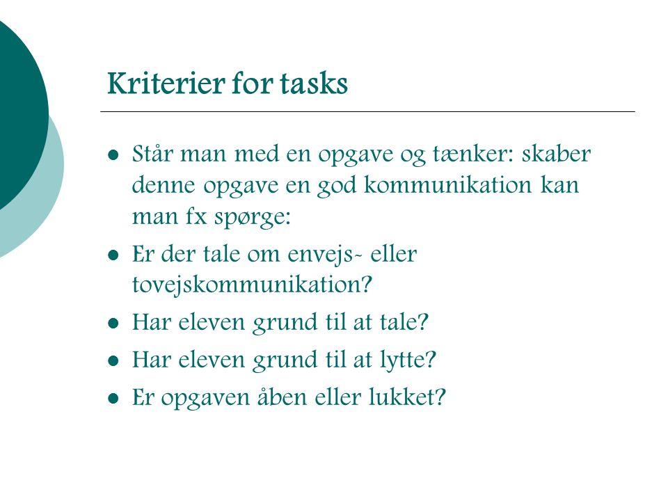 Kriterier for tasks Står man med en opgave og tænker: skaber denne opgave en god kommunikation kan man fx spørge: