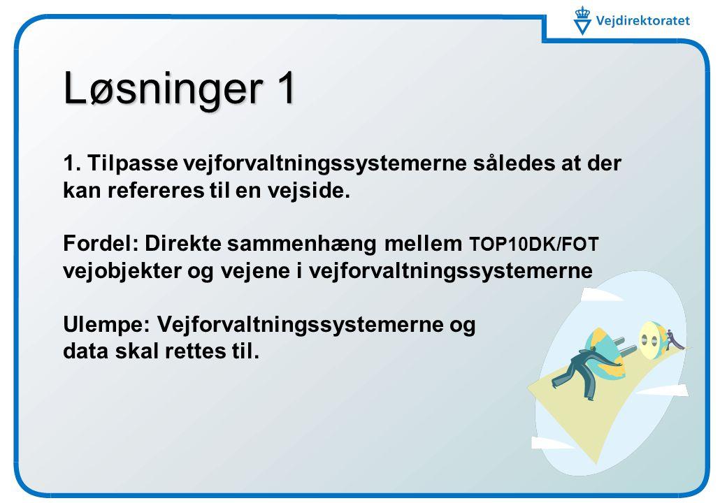 Løsninger 1 1. Tilpasse vejforvaltningssystemerne således at der kan refereres til en vejside.