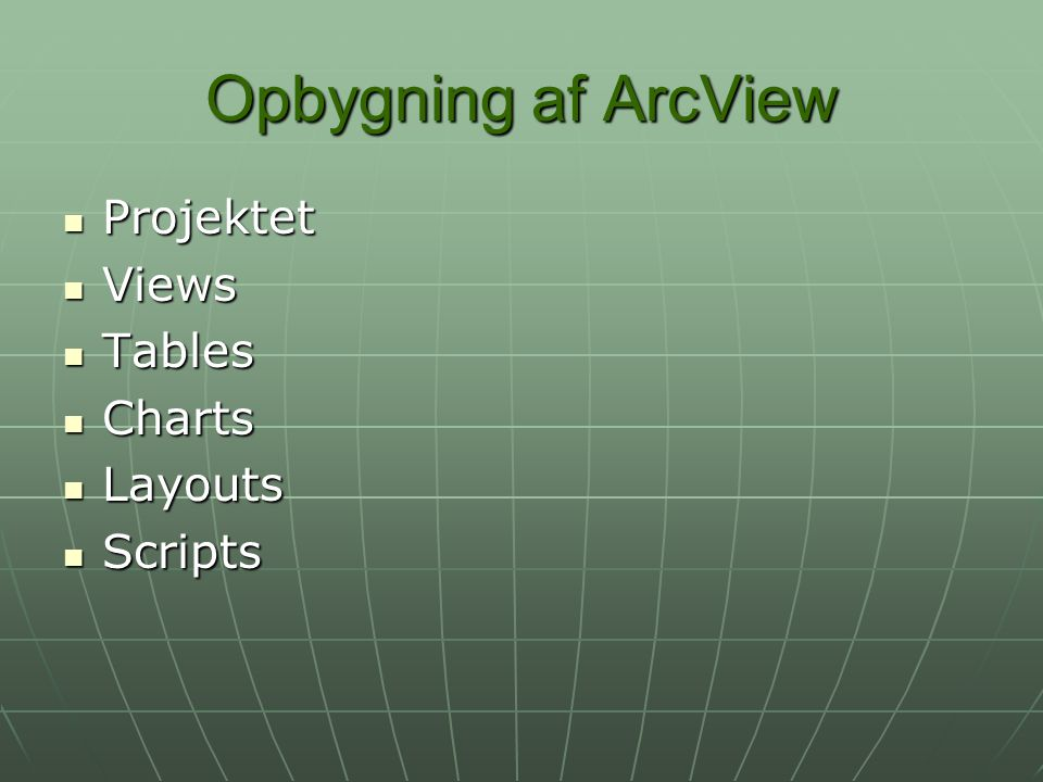 Opbygning af ArcView Projektet Views Tables Charts Layouts Scripts
