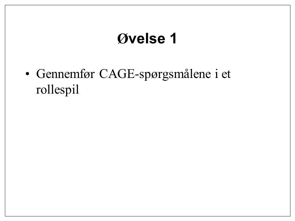 Øvelse 1 Gennemfør CAGE-spørgsmålene i et rollespil