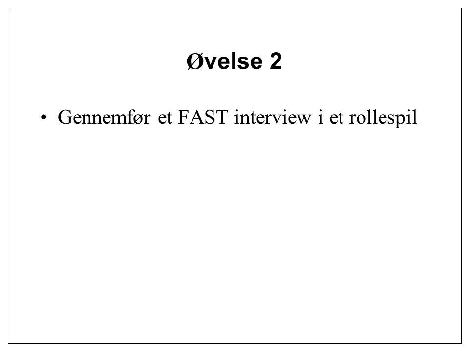 Øvelse 2 Gennemfør et FAST interview i et rollespil