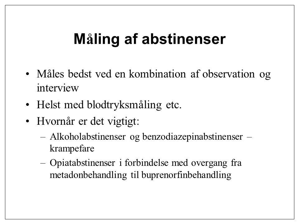 Måling af abstinenser Måles bedst ved en kombination af observation og interview. Helst med blodtryksmåling etc.