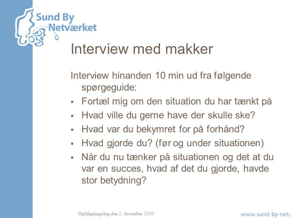 Interview med makker Interview hinanden 10 min ud fra følgende spørgeguide: Fortæl mig om den situation du har tænkt på.