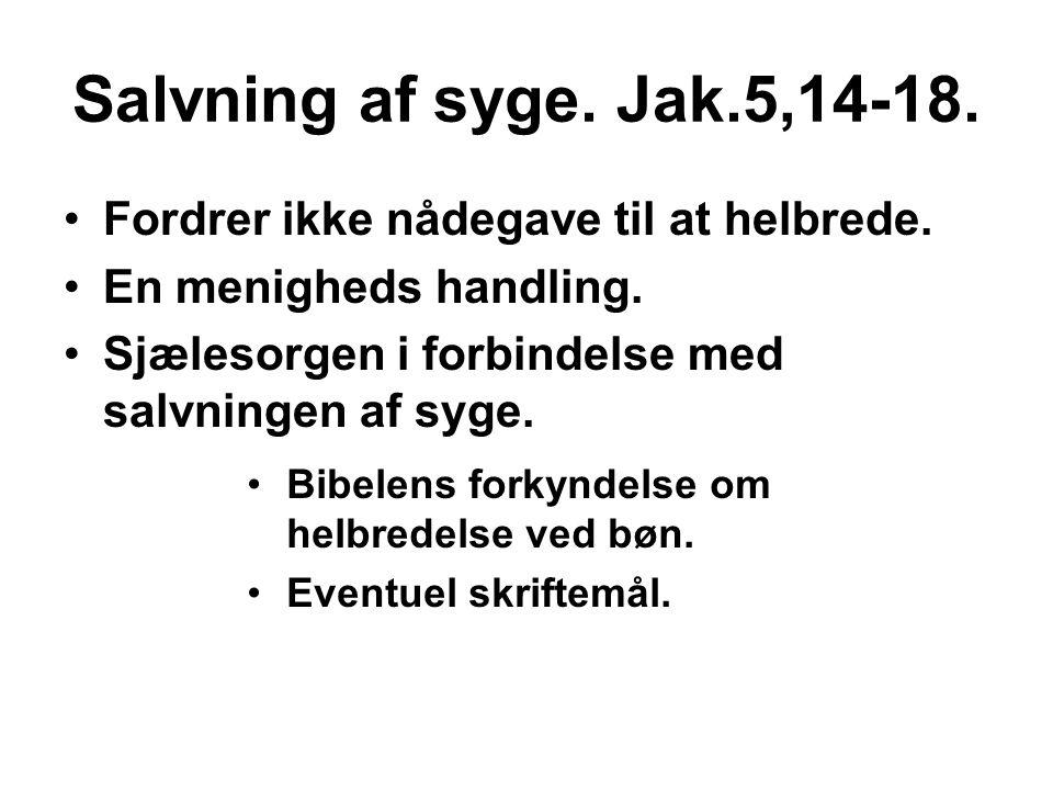 Salvning af syge. Jak.5,14-18. Fordrer ikke nådegave til at helbrede.