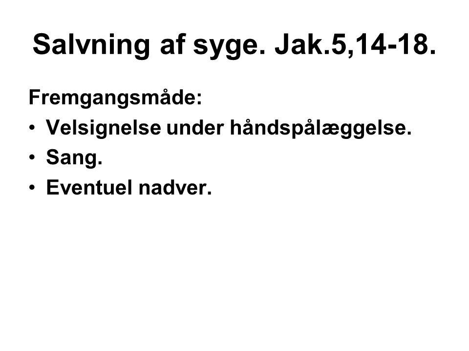 Salvning af syge. Jak.5,14-18. Fremgangsmåde: