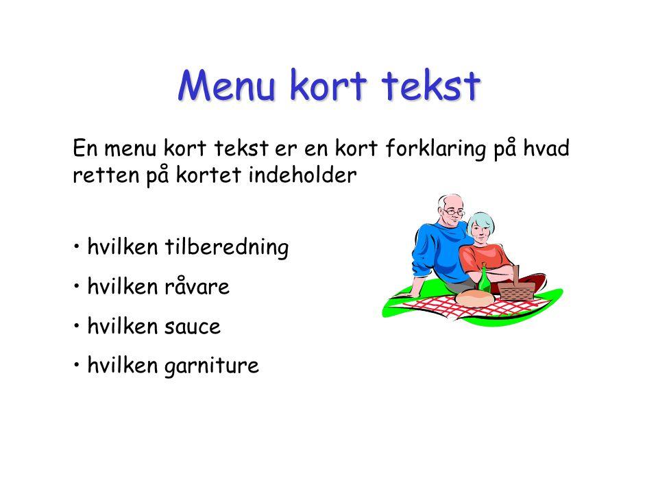 Menu kort tekst En menu kort tekst er en kort forklaring på hvad retten på kortet indeholder. hvilken tilberedning.