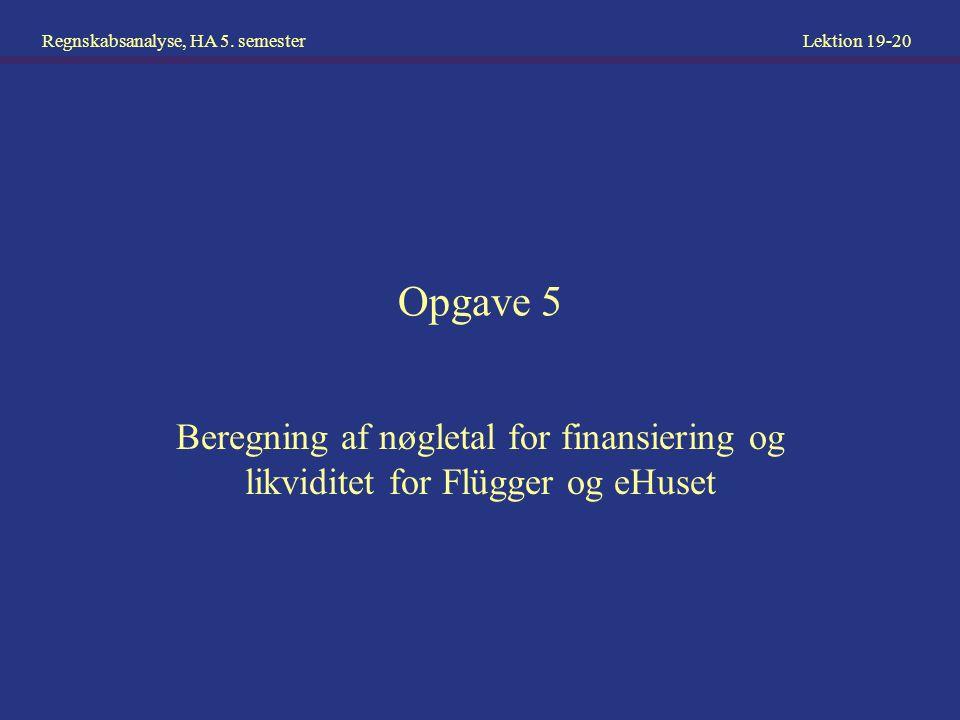 Opgave 5 Beregning af nøgletal for finansiering og likviditet for Flügger og eHuset