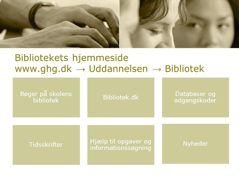 Bibliotekets hjemmeside www.ghg.dk → Uddannelsen → Bibliotek