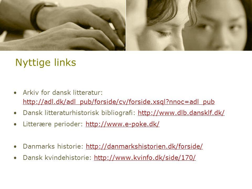 Nyttige links Arkiv for dansk litteratur: http://adl.dk/adl_pub/forside/cv/forside.xsql nnoc=adl_pub.