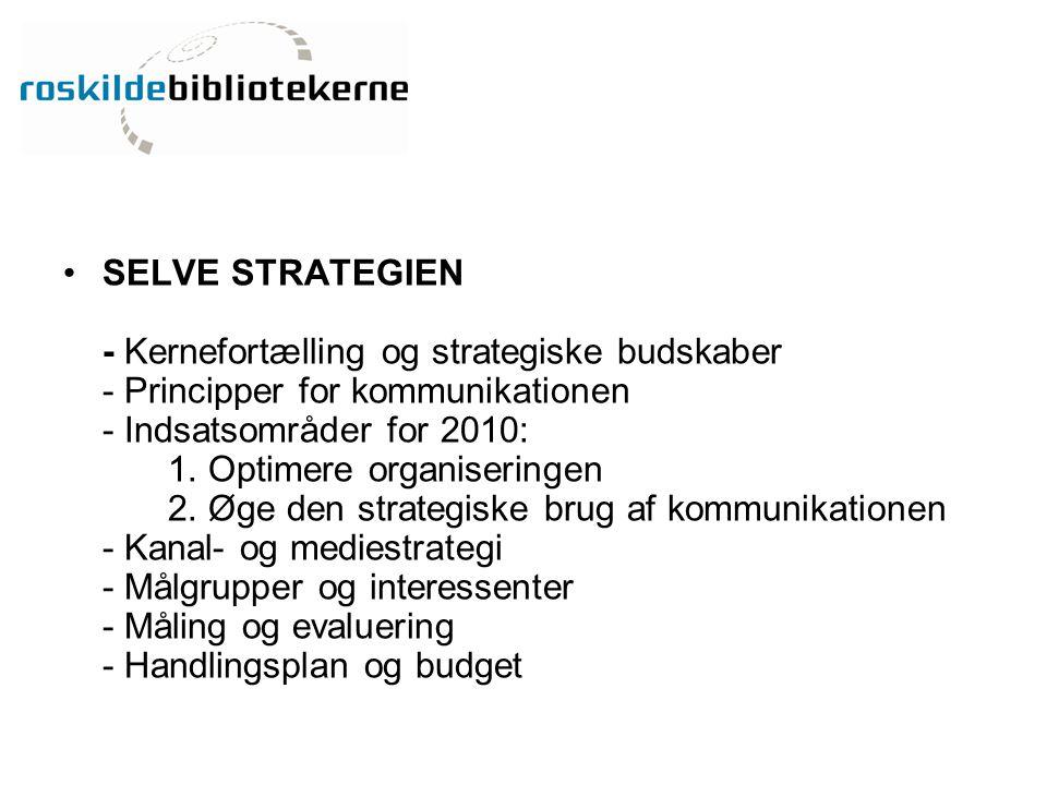 SELVE STRATEGIEN - Kernefortælling og strategiske budskaber - Principper for kommunikationen - Indsatsområder for 2010: 1.