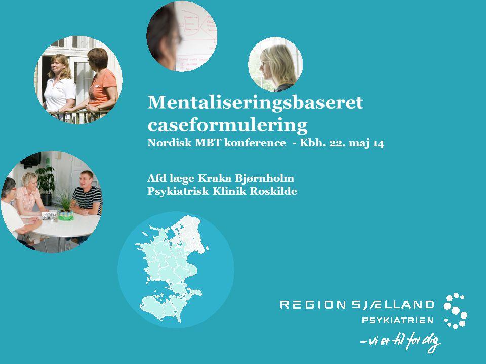 Mentaliseringsbaseret caseformulering Nordisk MBT konference - Kbh. 22