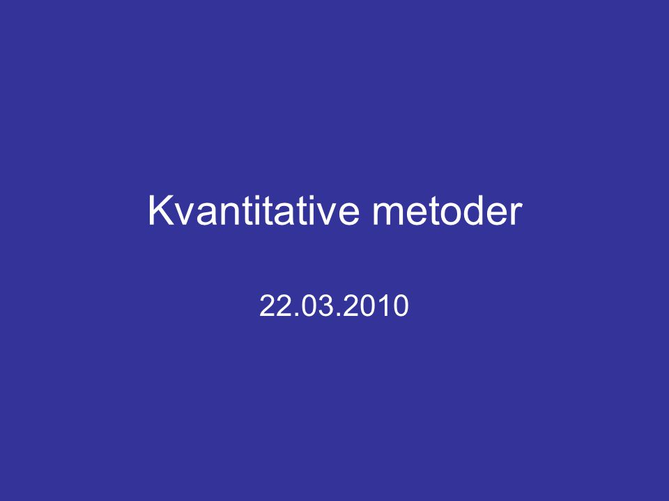 Kvantitative metoder 22.03.2010