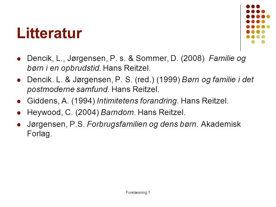 Litteratur Dencik, L., Jørgensen, P. s. & Sommer, D. (2008) Familie og børn i en opbrudstid. Hans Reitzel.