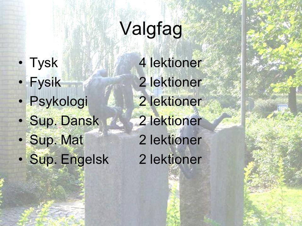 Valgfag Tysk 4 lektioner Fysik 2 lektioner Psykologi 2 lektioner
